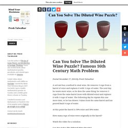 Can You Solve The Diluted Wine Puzzle? Famous 16th Century Math Problem – Mind Your Decisions