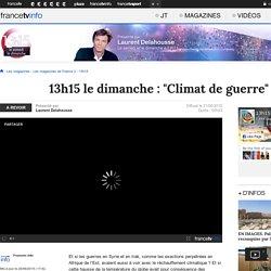 """13h15 le dimanche : """"Climat de guerre"""" - France 2 - 21 juin 2015 - En replay"""
