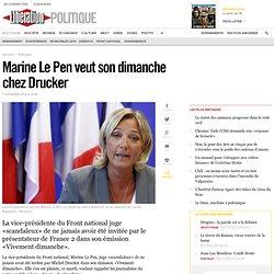 Marine Le Pen veut son dimanche chez Drucker
