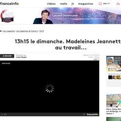 13h15 le dimanche. Madeleines Jeannette : au travail... - France 2 - 31 juillet 2016 - En replay