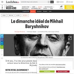 Le dimanche idéal de Mikhail Baryshnikov, Les Echos Week-end
