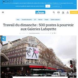 Travail du dimanche: 500postes à pourvoir aux Galeries Lafayette - le Parisien