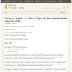 Dimanche 2 juin 2013 : « Quand la Physique Quantique dévoile nos pouvoirs cachés »