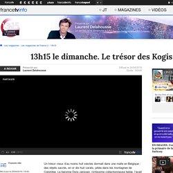 13h15 le dimanche. Le trésor des Kogis - France 2 - 24 avril 2016 - En replay