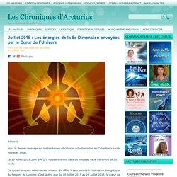 Juillet 2015 : Les énergies de la 5e Dimension envoyées par le Cœur de l'Univers Les Chroniques d'Arcturius
