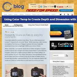 Using Color Temp to Create Depth and Dimension with your HD Video