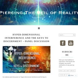 Hyper-Dimensional Interference and the Keys to Discernment – Panel Discussion – Piercing the Veil of Reality