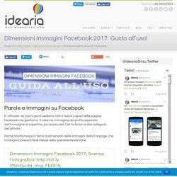Dimensioni Immagini Facebook 2017: Guida all'uso!