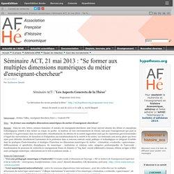 """Séminaire ACT, 21 mai 2013 : """"Se former aux multiples dimensions numériques du métier d'enseignant-chercheur"""""""