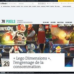 « Lego Dimensions », l'engrenage de la consommation