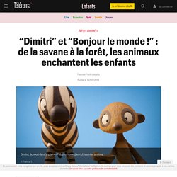 """""""Dimitri"""" et """"Bonjour le monde!"""" : de la savane à la forêt, les animaux enchantent les enfants - Enfants"""