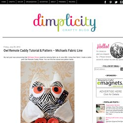 Crafty Blog: Owl Remote Caddy Tutorial & Pattern – Michaels Fabric Line
