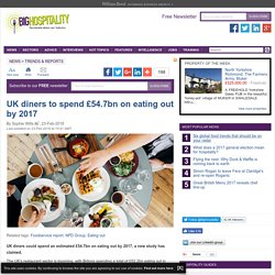 UK diners to spend £54.7bn on eating out by 2017