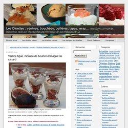 Verrine figue, mousse de boursin et magret de canard - Les Dinettes : verrines, bouchées, cuillères, tapas, wrap...