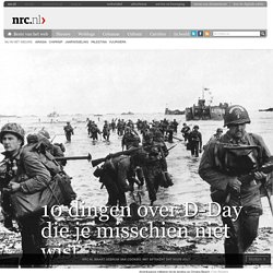 10 dingen over D-Day die je misschien niet wist