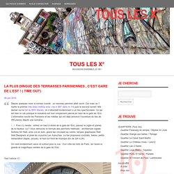 La plus dingue des terrasses parisiennes , c'est Gare de l'Est ! ( Time Out)