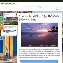 Chụp ảnh tại Dinh Cậu Phú Quốc 2020 - Vnhas - Vietnamcogi.com