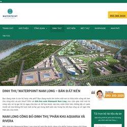 Dinh thự Waterpoint Nam Long - Bán Đất Nền