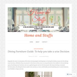 Dining Furniture Guide: To help you take a wise Decision – Home and Stuffs