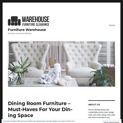 Dining Room Furniture – Must-Haves For Your Dining Space