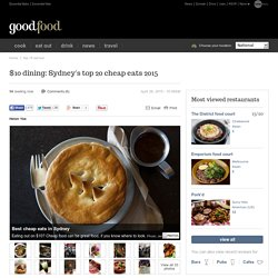 $10 dining: Sydney's top 20 cheap eats 2015