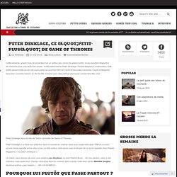 Peter Dinklage, ce « petit-plus » de Game of Thrones | Flaaak magazine