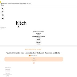 Quick Dinner Recipe: Greek Pasta with Lamb, Zucchini, and Feta