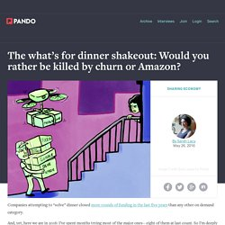 The what's for dinner shakeout: Would you rather be killed by churn or Amazon?