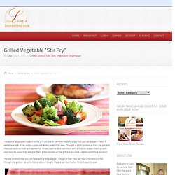 "Lisa's Dinnertime Dish – Grilled Vegetable ""Stir Fry"""