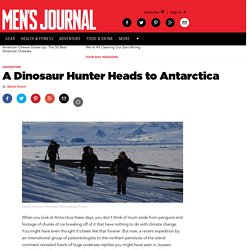 A Dinosaur Hunter Heads to Antarctica - Men's Journal