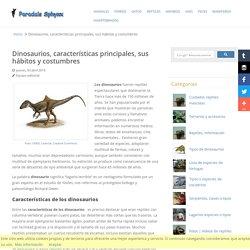 Dinosaurios, características principales, sus hábitos y costumbres