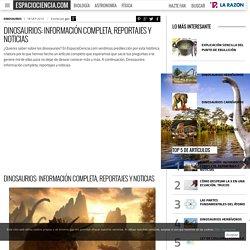 Dinosaurios: Información completa, reportajes y noticias - EspacioCiencia.com