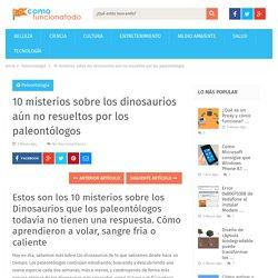 10 misterios sobre los dinosaurios aún no resueltos por los paleontólogos