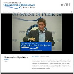 Diplomacy in a Digital World - Alec Ross - The Clinton School Speaker Series - Inspiring Ideas and Action