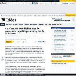 Ce n'est pas aux diplomates de concevoir la politique étrangère de la France