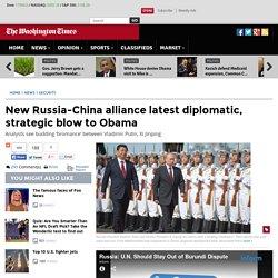 New Russia-China alliance latest diplomatic, strategic blow to Obama