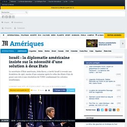 Israël : la diplomatie américaine insiste sur la nécessité d'une solution à deux Etats