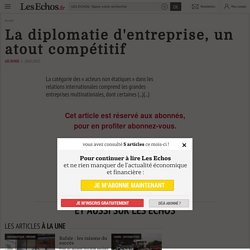 La diplomatie d'entreprise, un atout compétitif - Les Echos