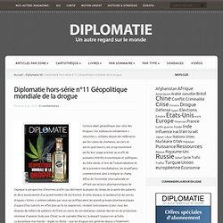 Diplomatie hors-série n°11 Géopolitique mondiale de la drogue
