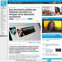 Moyen-Orient - Des documents publiés par Wikileaks dévoilent les intrigues de la diplomatie saoudienne