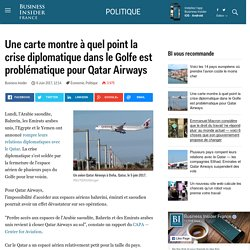 Une carte montre à quel point la crise diplomatique dans le Golfe est problématique pour Qatar Airways - Business Insider France