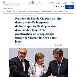 Partition de l'île de Chypre: histoire d'une pierre d'achoppement diplomatique vieille de plus d'un demi-siècle (4/4). De la proclamation de la République turque de Chypre du Nord à nos jours