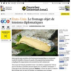 Etats-Unis. Le fromage objet de tensions diplomatiques