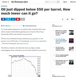 Oil just dipped below $50 per barrel. How much lower can it go?