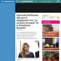 """Diputada Hoffmann dijo que el megapuerto era """"un anuncio de papel"""" de la Presidenta Bachelet"""