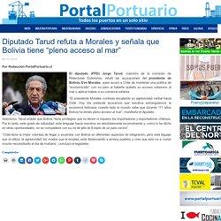 """Diputado Tarud refuta a Morales y señala que Bolivia tiene """"pleno acceso al mar"""""""