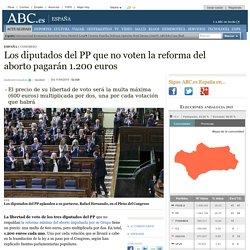 Los diputados del PP que no voten la reforma del aborto pagarán 1.200 euros