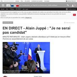 """EN DIRECT - Alain Juppé : """"Je ne serai pas candidat"""""""