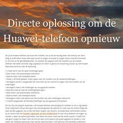 Directe oplossing om de Huawei-telefoon opnieuw in te stellen