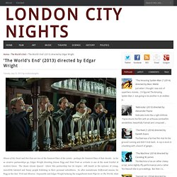 LONDON CITY NIGHTS: 'The World's End' (2013) directed by Edgar Wright